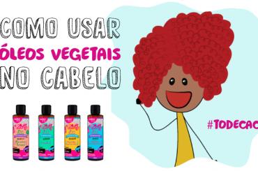 5 maneiras de usar os óleos vegetais #todecacho